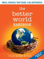 The Better World Handbook : Small Changes That Make A Big Difference - Ellis Jones