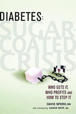 Diabetes : Sugar-Coated Crisis: Who Gets It, Who Profits and How to Stop It - David Spero