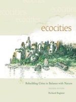 Ecocities : Rebuilding Cities in Balance with Nature - Richard Register