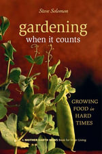Gardening When It Counts : Growing Food in Hard Times - Steve Solomon