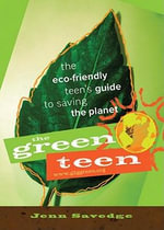 The Green Teen : The Eco-Friendly Teen's Guide to Saving the Planet - Jenn Savedge