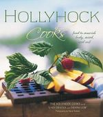 Hollyhock Cooks : Food to Nourish Body, Mind and Soil - Hollyhock Cooks The Hollyhock Cooks