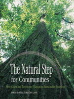 The Natural Step for Communities : How Cities and Towns Can Change to Sustainable Practices - Sarah James