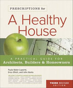 Prescriptions for a Healthy House : A Practical Guide for Architects, Builders & Homeowners - Paula Baker-Laporte