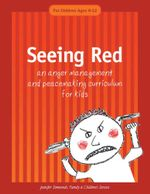 Seeing Red : An Anger Management and Peacemaking Curriculum for Kids - Jennifer Simmonds