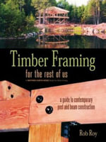 Timber Framing for the Rest of Us : A Guide to Contemporary Post and Beam Construction - Rob Roy