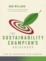 The Sustainability Champion's Guidebook : How to Transform Your Company - Bob Willard
