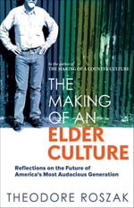 The Making of an Elder Culture : Reflections on the Future of America's Most Audacious Generation - Theodore Roszak