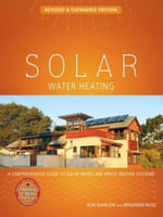 Solar Water Heating--Revised & Expanded Edition : A Comprehensive Guide to Solar Water and Space Heating Systems - Bob Ramlow
