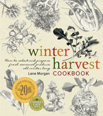 Winter Harvest Cookbook : How to Select and Prepare Fresh Seasonal Produce All Winter Long - Lane Morgan
