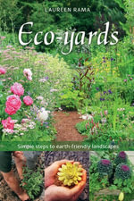 Eco-yards : Simple Steps to Earth-Friendly Landscapes - Laureen Rama