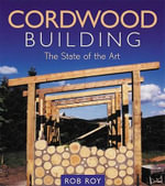 Cordwood Building : The State of the Art - Rob Roy