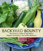 Backyard Bounty : The Complete Guide to Year-Round Organic Gardening in the Pacific Northwest - Linda Gilkeson