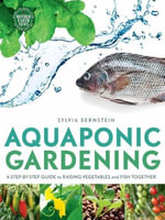 Aquaponic Gardening : A Step-By-Step Guide to Raising Vegetables and Fish Together - Sylvia Bernstein