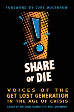 Share or Die : Voices of the Get Lost Generation in the Age of Crisis