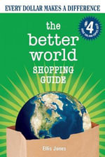 The Better World Shopping Guide : Every Dollar Makes a Difference - Ellis Jones