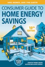 Consumer Guide to Home Energy Savings : Save Money, Save the Earth - Jennifer Thorne Amann