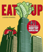 EAT UP : The Inside Scoop on Rooftop Agriculture - Lauren Mandel