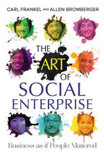 The Art of Social Enterprise : Business as if People Mattered - Carl Frankel