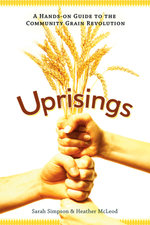 Uprisings : A Hands-On Guide to the Community Grain Revolution - Sarah Simpson