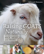 Raising Goats Naturally : The Complete Guide to Milk, Meat and More - Deborah Niemann