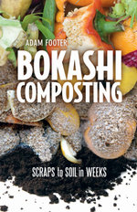 Bokashi Composting : Scraps to Soil in Weeks - Adam Footer