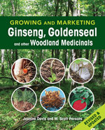 Growing and Marketing Ginseng, Goldenseal and other Woodland Medicinals - Jeanine Davis