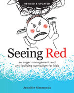 Seeing Red : An Anger Management and Anti-Bullying Curriculum for Kids - Jennifer Simmonds