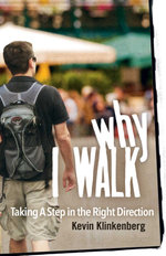 Why I Walk : Taking a Step in the Right Direction - Kevin Klinkenberg