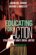 Educating for Action : Strategies to Ignite Social Justice - Jason Del Gandio