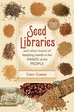 Seed Libraries : And Other Means of Keeping Seeds in the Hands of the People - Cindy Conner
