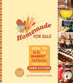 Homemade for Sale : How to Set Up and Market a Food Business from Your Home Kitchen - John D. Ivanko