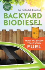 Backyard Biodiesel : How to Brew Your Own Fuel - Bob Armantrout