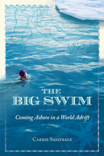 The Big Swim : Coming Ashore in a World Adrift - Carrie Saxifrage