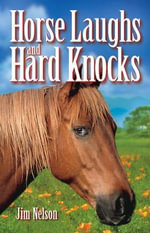 Horse Laughs and Hard Knocks - Jim Nelson
