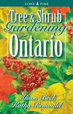 Tree & Shrub Gardening for Ontario - Kathy Renwald