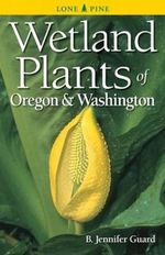 Wetland Plants of Oregon and Washington - B. Jennifer Guard