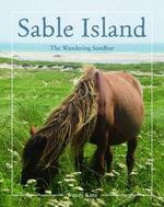 Sable Island : The Wandering Sandbar - Wendy Kitts
