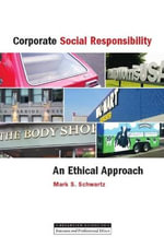 Corporate Social Responsibility : An Ethical Approach - Mark Schwartz