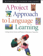 A Project Approach to Language Learning : Linking Literary Genres and Themes in Elementary Classrooms - Katherine Luongo-Orlando