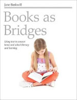 Books as Bridges : Using Text to Connect Home and School Literacy and Learning - Jane Baskwill