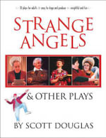 Strange Angels : And Other Plays - Scott Douglas
