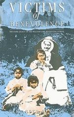 Victims of Benevolence : The Dark Legacy of the Williams Lake Residential School - Elizabeth Furniss