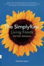 Simply Raw Living Foods Detox Manual - Natasha Kyssa