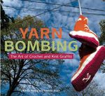 Yarn Bombing : The Art of Crochet and Knit Graffiti - Mandy Moore
