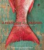 A Feast for All Seasons : Traditional Native Peoples' Cuisine - Andrew George