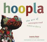 Hoopla : The Art of Unexpected Embroidery - Leanne Prain