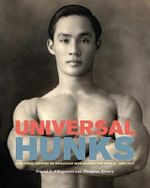 Universal Hunks : A Pictorial History of Muscular Men Around the World - David L. Chapman