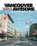 Vancouver Was Awesome : A Curious Pictorial History - Lani Russwurm
