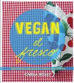 Vegan Al Fresco : Happy and Healthy Recipes for Picnics, Barbecues & Outdoor Dining - Carla Kelly